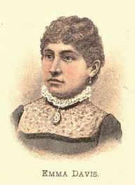 Emma Davis. This remarkable woman has a mania for administering poison to those whom she thinks have been long enough in this world, and whose departure ... - Emma-Davis