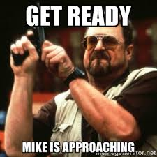 get ready Mike is approaching - john goodman   Meme Generator via Relatably.com