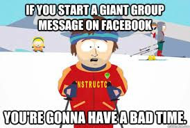 If you start a giant group message on Facebook You're gonna have a ... via Relatably.com