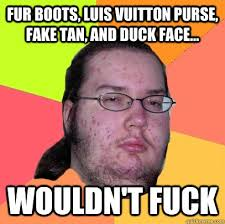 Fur boots, Luis Vuitton Purse, Fake Tan, and Duck Face... Wouldn't ... via Relatably.com