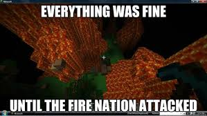 everything was fine until the fire nation attacked - Minecraft ... via Relatably.com