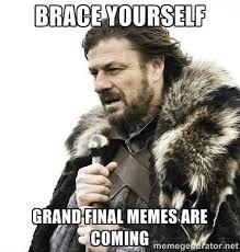 BRACE YOURSELF GRAND FINAL MEMES ARE COMING - Brace Yourself ... via Relatably.com