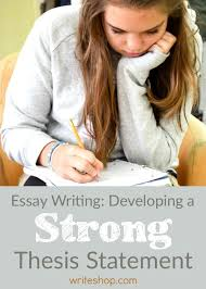 essay writing developing a strong thesis statement developing a strong thesis statement results in a condensed and carefully thoughtout argument that
