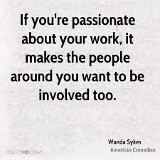wanda sykes quotes quotehd if you re passionate about your work it makes the people around you want