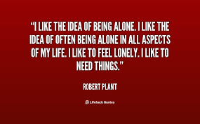 I like the idea of being alone. I like the idea of often being ... via Relatably.com