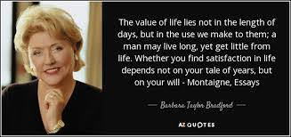 the value of life essaysbarbara taylor bradford quote  the value of life lies not in the