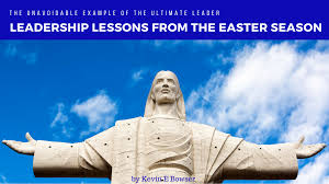 leadership lessons from the easter season leadership voices the unavoidable example of the ultimate leader