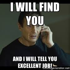 I will find you And I will tell you excellent job! - I will Find ... via Relatably.com