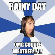 rainy day omg cuddle weather!!!1!! - Annoying Facebook Girl ... via Relatably.com