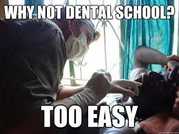 Why not dental school? Too easy - Pre-Med Gunner II - quickmeme via Relatably.com