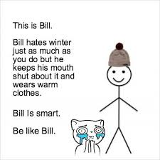 Meme Creator - Be Like Bill Meme Generator at MemeCreator.org! via Relatably.com