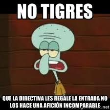 No tigres que la directiva les regale la entrada no los hace una ... via Relatably.com