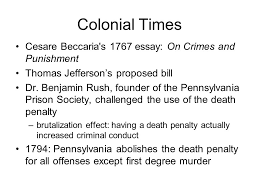 capital punishment  history of capital punishment in the united    colonial times cesare beccaria    s essay  on crimes and punishment thomas jefferson    s proposed bill dr