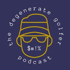 The Degenerate Golfer Podcast
