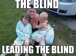 The blind leading the blind - Derp Family - quickmeme via Relatably.com