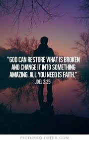 God can restore what is broken and change it into something...