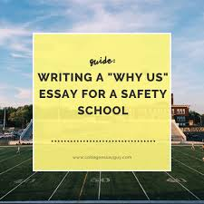 guide writing a why us essay for a safety school college guide writing a why us essay for a safety school