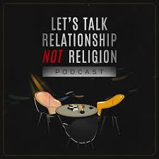 Let's Talk Relationship Not Religion