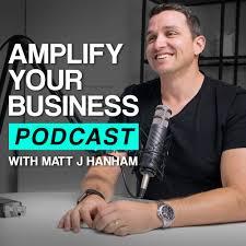 Amplify Your Business with Matt J Hanham