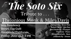 The Soto Six Residency: Tribute to <b>Miles Davis</b> and Thelonious <b>Monk</b>