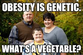 Obesity is genetic. What's a vegetable? - Happy American Family ... via Relatably.com