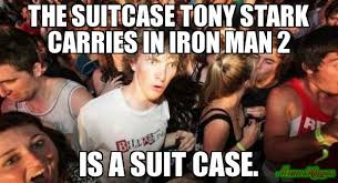 THE SUITCASE TONY STARK CARRIES IN IRON MAN 2 IS A SUIT CASE. meme ... via Relatably.com