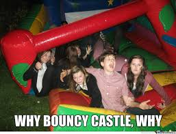 Why Bouncy Castle, Why by intellz - Meme Center via Relatably.com