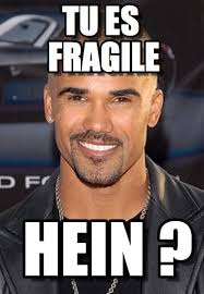Tu Es Fragile - Shamar Moore meme on Memegen via Relatably.com