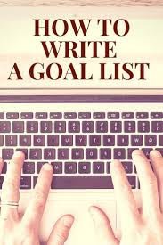 ideas about how to achieve goals goals how to write a goal list create a goal list list your dreams