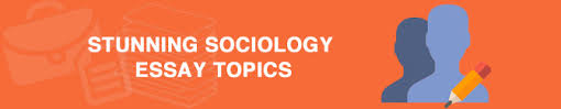 interesting sociology essay topics the list to all tastes stunning sociology essay topics