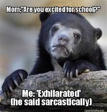 "Meme Maker - Mom;""Are you excited for school?"" Me: 'Exhilarated ... via Relatably.com"
