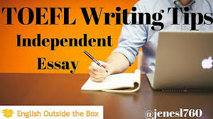 toefl writing tips for the independent essay english outside the box