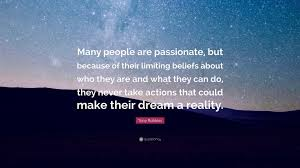 tony robbins quote many people are passionate but because of tony robbins quote many people are passionate but because of their limiting beliefs