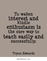 Success quotes - To waken interest and kindle enthusiasm is the.. via Relatably.com
