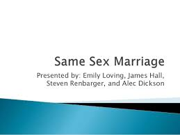 Same Sex Marriage SlideShare Same Sex Marriage  Presented by  Emily Loving  James Hall  Steven Renbarger  and Alec Dickson