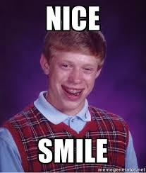 Nice Smile - Bad luck Brian meme | Meme Generator via Relatably.com