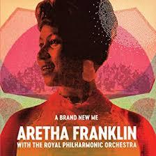 A Brand New Me: <b>Aretha Franklin</b> (with The <b>Royal Philharmonic</b> ...