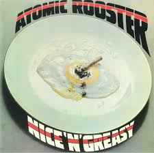 <b>ATOMIC ROOSTER Nice</b> n Greasy (reissue) vinyl at Juno Records.