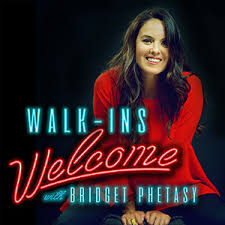 Walk-Ins Welcome w/ Bridget Phetasy