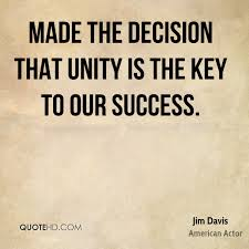 jim davis quotes quotehd made the decision that unity is the key to our success
