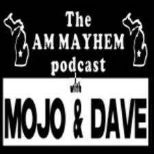 The AM Mayhem Podcast with Mojo and Dave