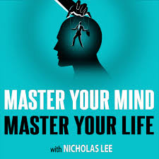 Master Your Mind Master Your Life | With Nicholas Lee