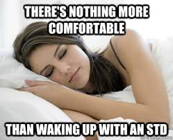 There's nothing more comfortable than waking up with an Std ... via Relatably.com