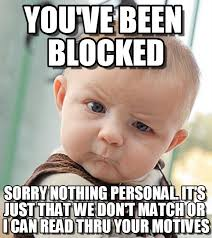 You've Been Blocked - Sceptical Baby meme on Memegen via Relatably.com