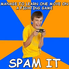 Manage to learn one move on a fighting game spam it (Annoying ... via Relatably.com