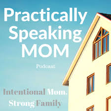 Practically Speaking Mom: Intentional Mom, Strong Family