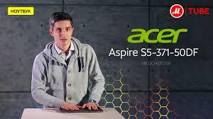 Обзор <b>ноутбука Acer Aspire S5</b>-<b>371</b> - YouTube