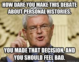 How dare you make this debate about personal histories. you made ... via Relatably.com