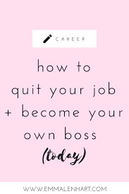 best ideas about quitting your job job interview how to quit your job become your own boss