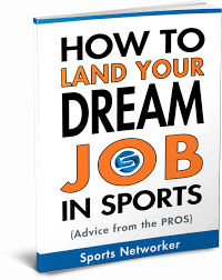 how to land your dream job in sports advice from the pros how to land your dream job in sports advice from the pros sports networker